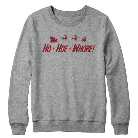Ho Hoe Whore Crewneck Sweatshirt