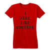 I Feel Like Covfefe Women's Tee