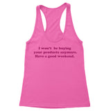 I won't be buying your products anymore Women's Racerback Tank