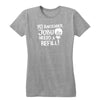 Jobu Needs A Refill Women's Tee