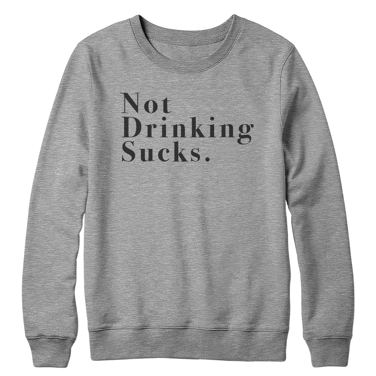 Not Drinking Sucks Crewneck Sweatshirt