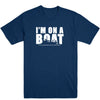 I'm On A Boat Men's Tee