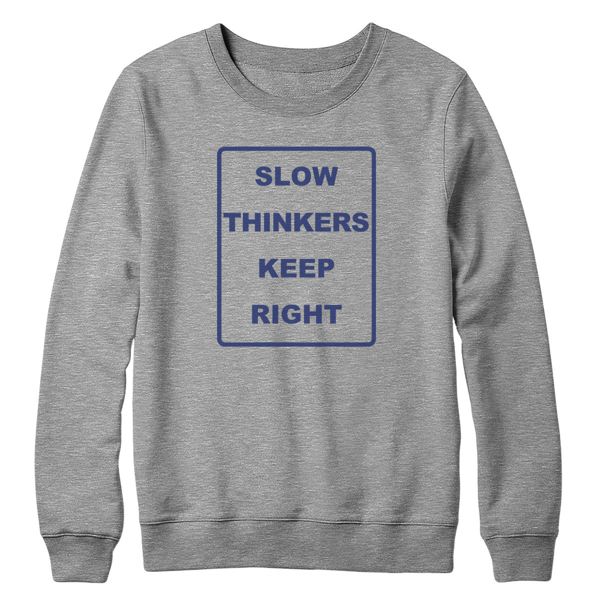 Slow Thinkers Keep Right Crewneck Sweatshirt