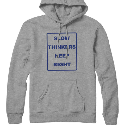 Slow Thinkers Keep Right Hoodie