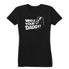 Who's Your Daddy Women's Tee