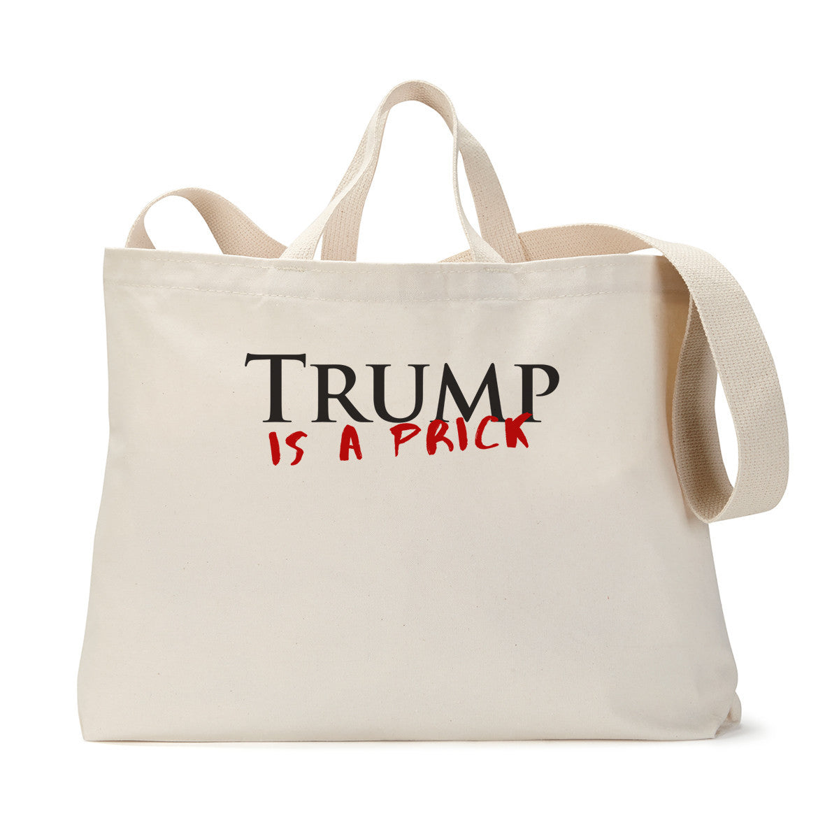 Trump is a Prick Tote Bag