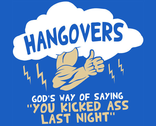 Hangovers, Gods way... Tee