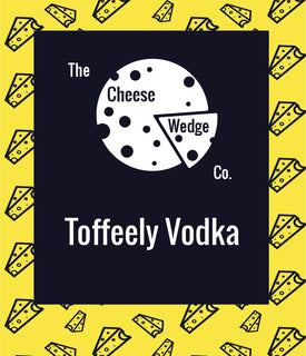 Toffee Vodka/ Vodka Cheese/ Toffee Cheese/ Sweet Cheeses