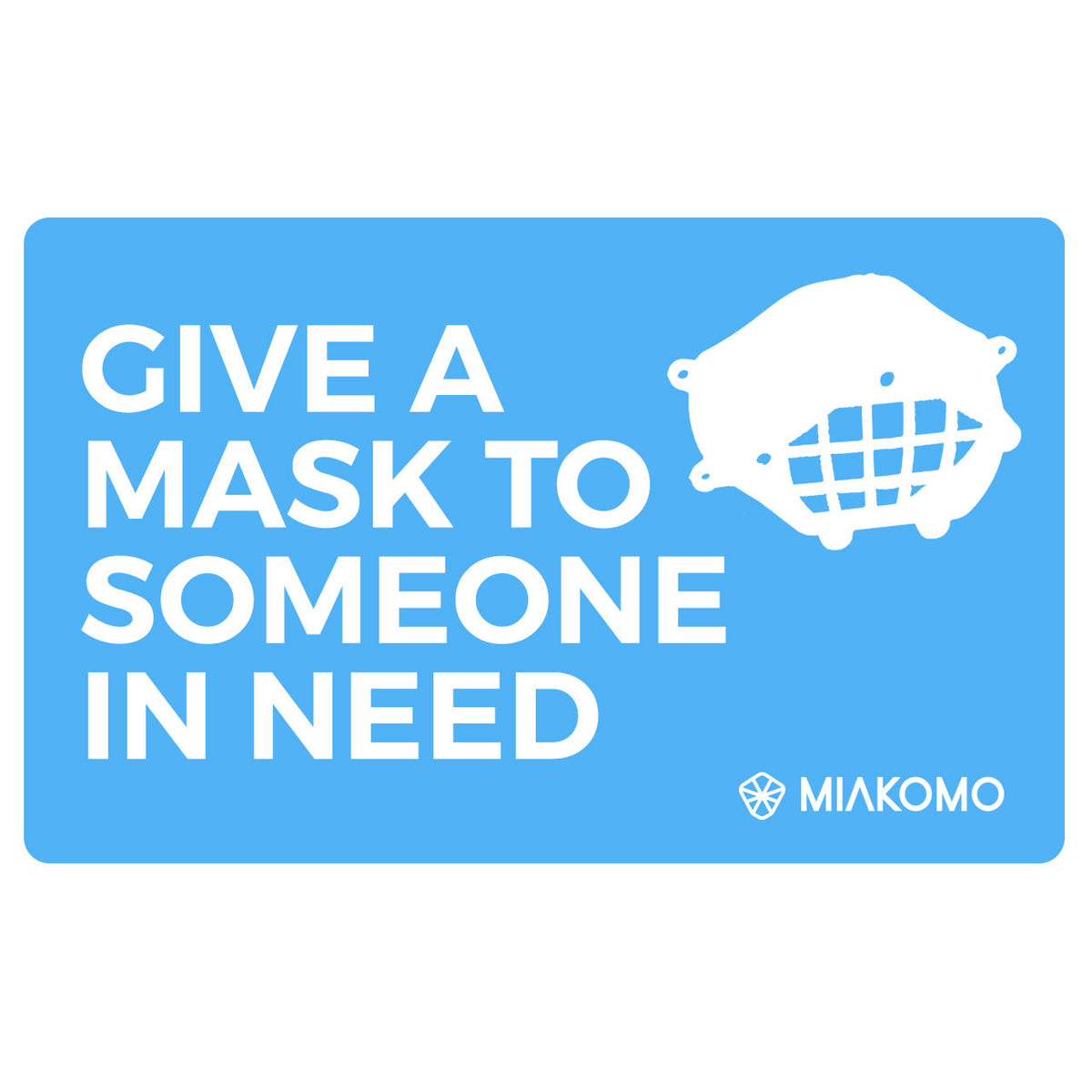Give A Mask To Someone In Need - MIAKOMO