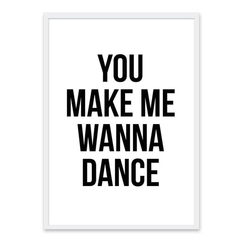 You make me wanna dance
