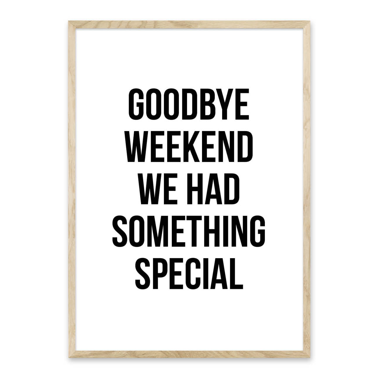 Goodbye weekend