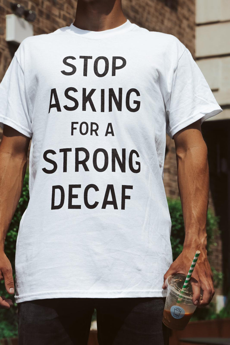 Stop Asking for a Strong Decaf T-Shirt