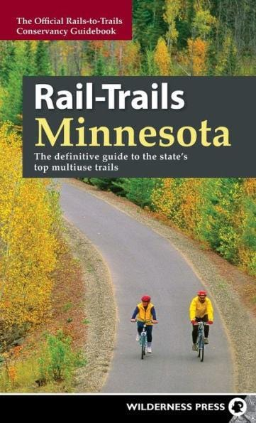Rail-Trails Minnesota: The Definitive Guide To The State's Top Multiple Trails