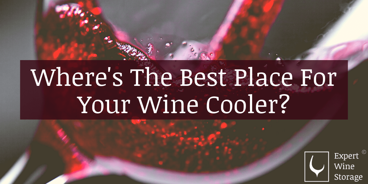 Where's The Best Place For Your Wine Cooler?
