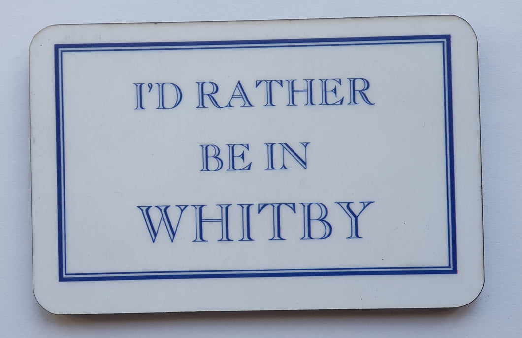 'I'd Rather Be' Fridge Magnet (In Whitby)