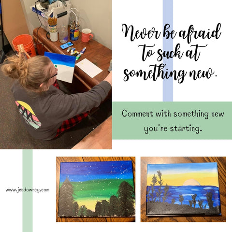 never be afraid to suck at something new my journey to learn to paint