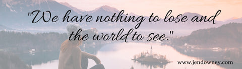 travel quote nothing to lose and the world to see
