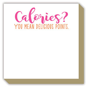 CALORIES? YOU MEAN DELICIOUS POINTS. LUXE NOTEPAD