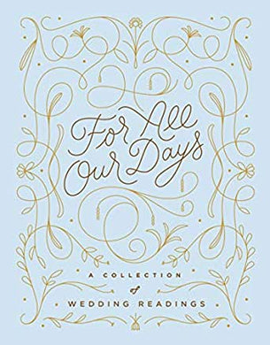 For All Our Days: A Collection of Wedding Readings