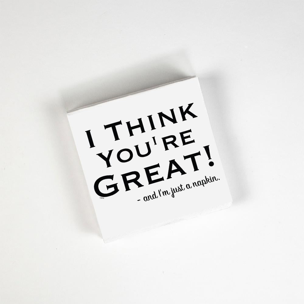 I Think You're Great! - and I'm Just A Napkin