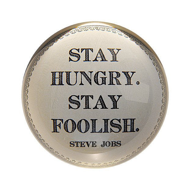 Stay Hungry Stay Foolish Paper Weight, Gifts, Laura of Pembroke