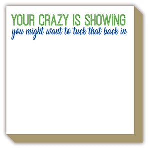 YOUR CRAZY IS SHOWING LUXE NOTEPAD