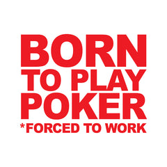 BORN TO PLAY POKER