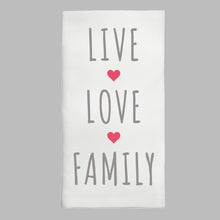 Load image into Gallery viewer, Live, Love, Family Tea Towel