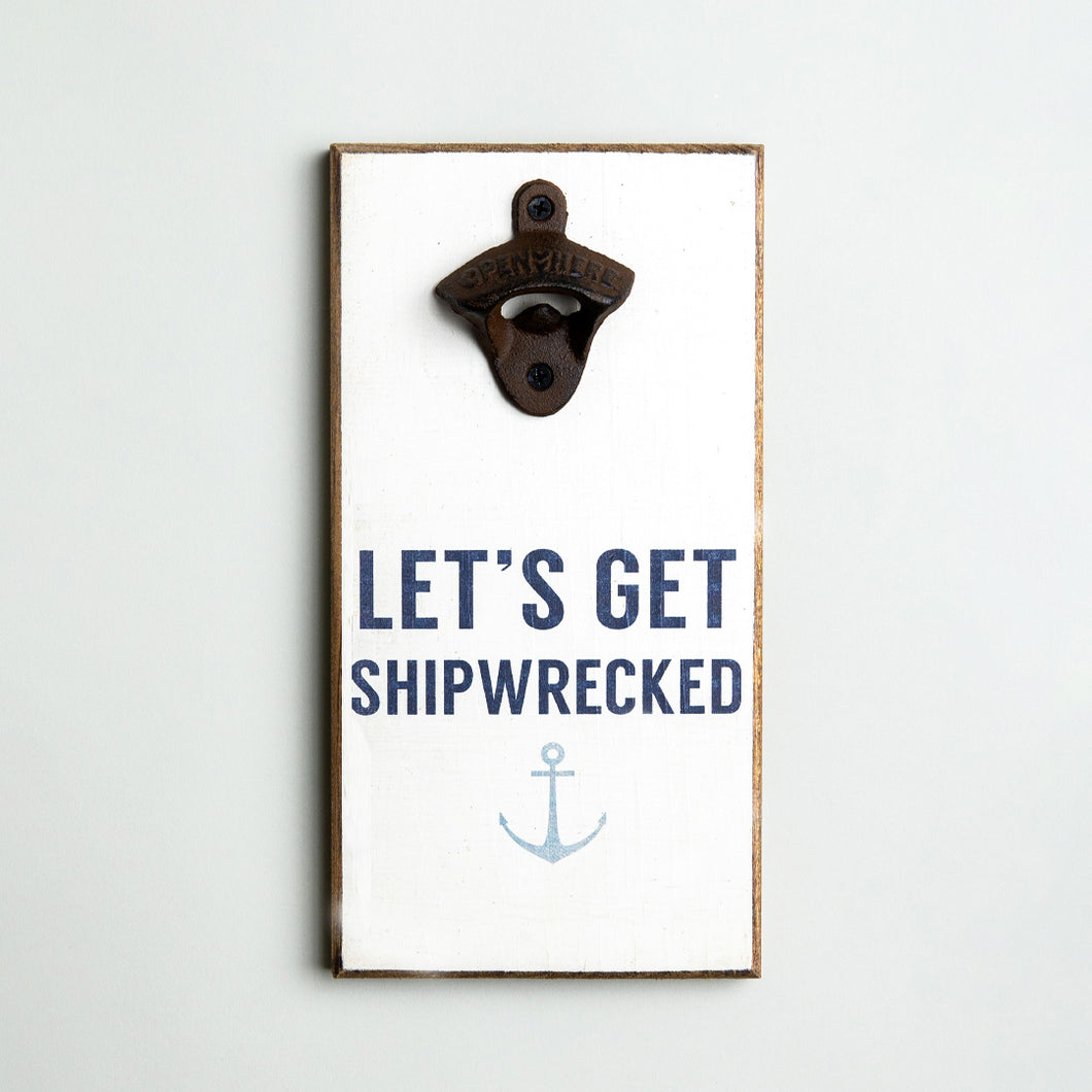 Let's Get Shipwrecked Bottle Opener