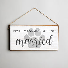 Load image into Gallery viewer, My Humans Are Getting Married Twine Hanging Sign