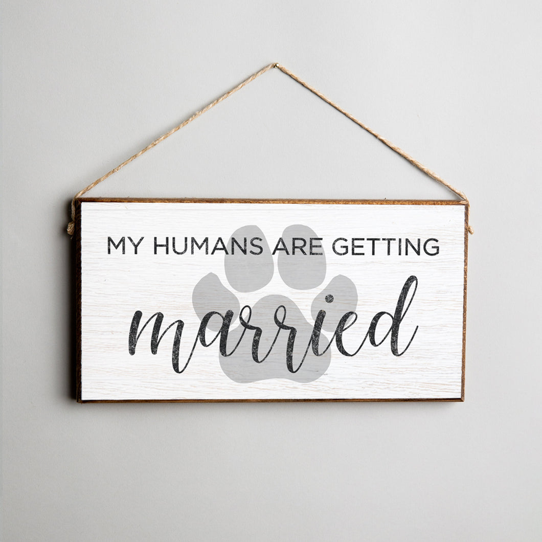 My Humans Are Getting Married Twine Hanging Sign