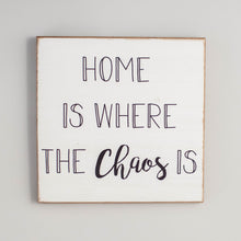 Load image into Gallery viewer, Home Is Where The Chaos Is Rustic Wood Sign