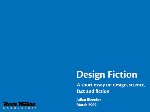 Design Fiction: A Short Essay on Design, Science, Fact and Fiction