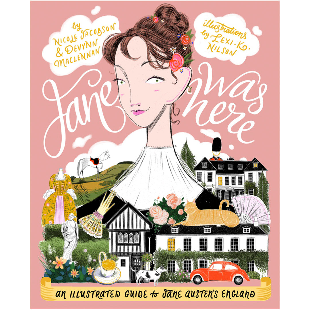 Jane Was Here: An Illustrated Guide to Jane Austen's England
