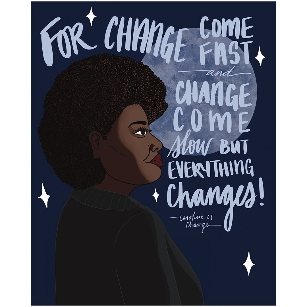 "Caroline, or Change Print – ""For change come fast and change come slow but everything changes"""