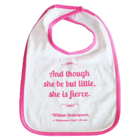 "Shakespeare ""And though she be but little, she is fierce"" Bib - Baby"
