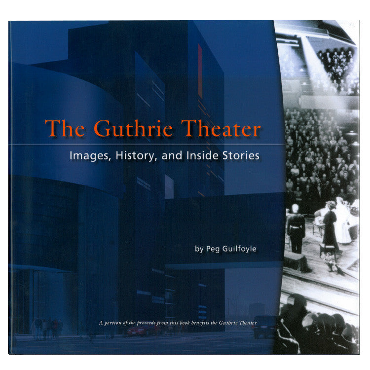 The Guthrie Theater: Images, History and Inside Stories
