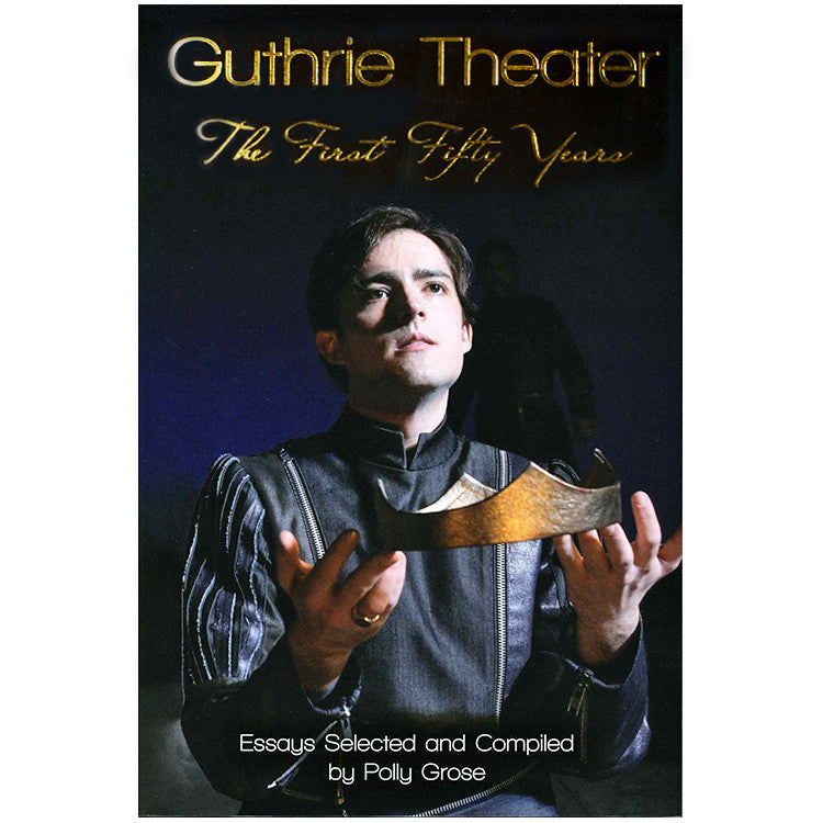 Guthrie Theater: The First Fifty Years