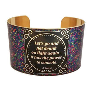 "Seurat Cuff ""Let's go and get drunk on light again - it has the power to console"""