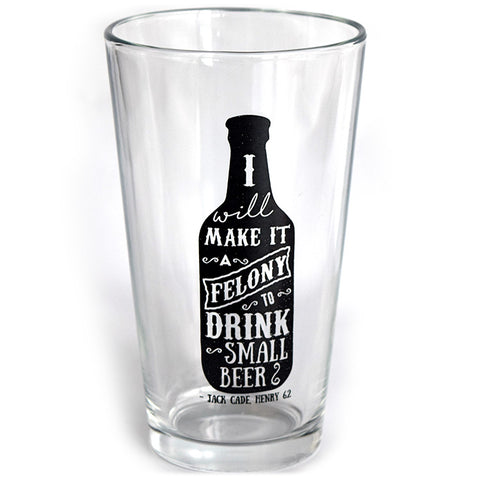 "Shakespeare Quote Glass ""I will make it a felony to drink small beer"""