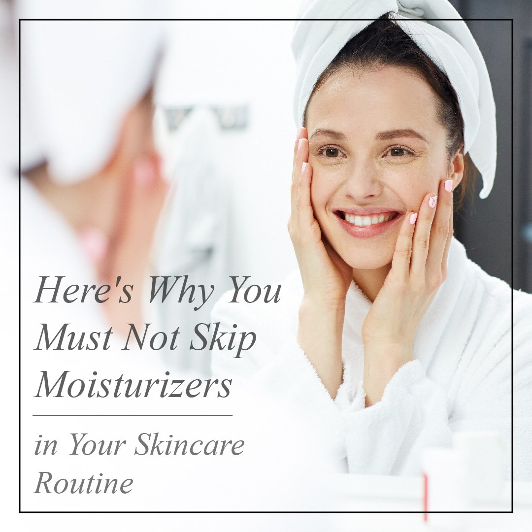 Here's Why You Must Not Skip Moisturisers in Your Skincare Routine