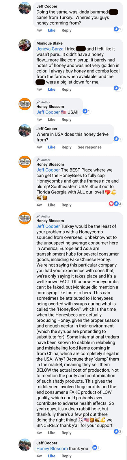 """Chat from a facebook post that says: Jeff Cooper """"Where in USA does this honey derive from?"""". Honey Blossom: """"The best place where we can get the honeybees to fully cap honeycombs and get the frames nice and plump! Southeastern USA! shout out to Florida Georgia with all our love!"""