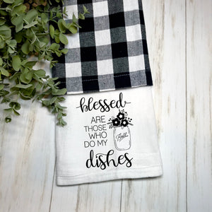 Blessed are those who do my dishes Flour Sack Towel