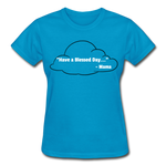 Have A Blessed Day Ladies T-Shirt - turquoise