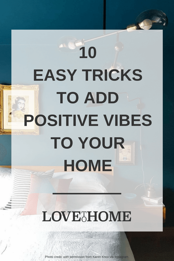 Here are 10 easy ways to add positive vibes to your home via www.lovetohome.co.uk