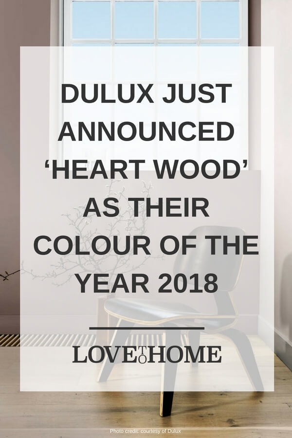 Dulux just announced the colour of the year 2018 - Heart Wood. Find out everything you need to know on www.lovetohome.co.uk