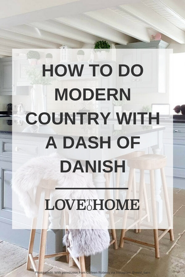 Learn how to get the modern country look in your home with the advice from Colleen (West Barn Interiors). www.lovetohome.co.uk