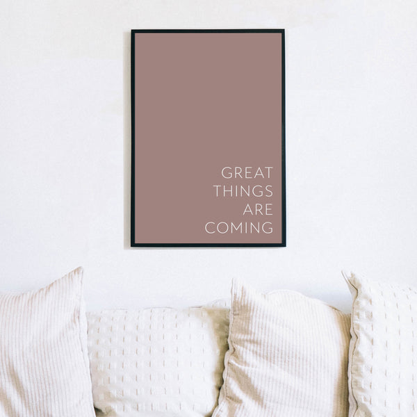 Great things are coming print by Love to Home