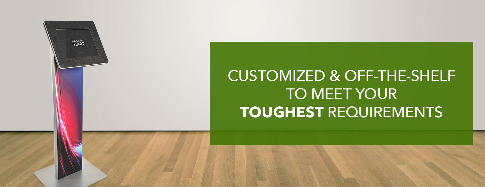 Our kiosks are designed to meet your toughest requirements.