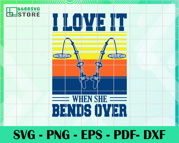 Download I Love It When She Bends Over Fishing Svg Fishing Svg Bends Over Svg 6688svg Store